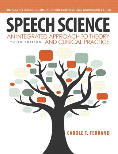 Speech Science: An Integrated Approach to Theory and Clinical Practice (3rd Edition) (Allyn & Bacon Communication Sciences and Disorders)
