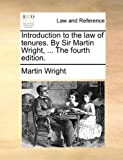 The Introduction to the Law of Tenures by Sir Martin Wright, Martin Wright, 1170017401