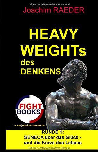 Heavyweights des Denkens: Runde 1: Seneca ueber das Glueck und die Kuerze des Lebens