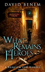 What Remains of Heroes (A Requiem for Heroes Book 1)