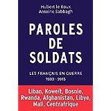 Paroles de soldats - Les français en guerre - 1983-2015: Liban, Koweït, Bosnie, Rwanda, Afghanistan, Libye, Mali, Centrafrique