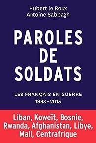 Paroles de soldats - Les français en guerre - 1983-2015: Liban, Koweït, Bosnie, Rwanda, Afghanistan, Libye, Mali, Centrafrique par Antoine Sabbagh