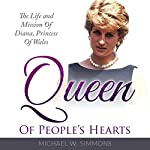Queen of People's Hearts: The Life and Mission of Diana, Princess of Wales | Michael W. Simmons