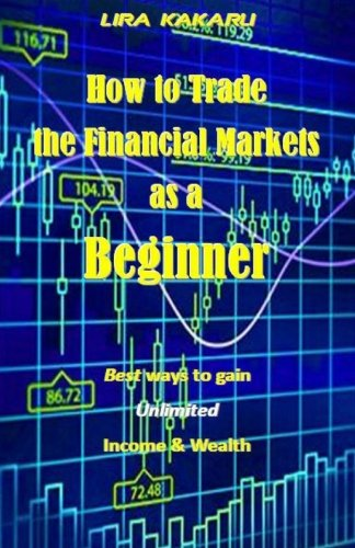 Download How to Trade the Financial Markets as a Beginner: Best ways to gain Unlimited Income & Wealth PDF