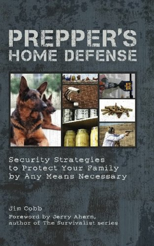 Prepper's Home Defense: Security Strategies to Protect Your Family by Any Means Necessary (Preppers) by [Cobb, Jim]