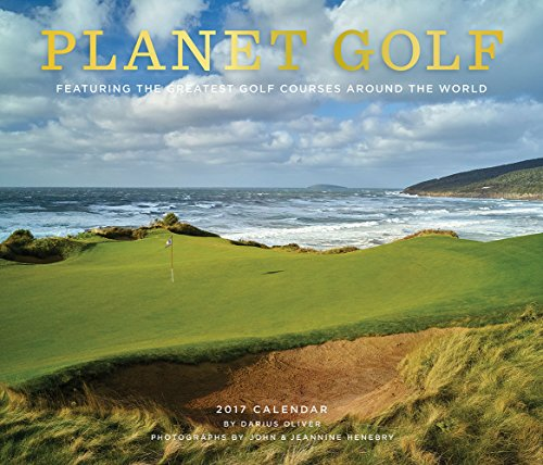 Planet Golf 2017 Wall Calendar: Featuring the Greatest Golf Courses Around the World (Golf Courses Of The World)