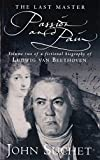 The Last Master: Passion And Pain: Volume Two of a Fictional Biography of Ludwig van Beethoven: Passion and Pain v. 2 by Suchet, John (1998) Paperback