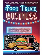 The A-Z Beginner's Guide to the Food Truck Business: Build an Effective and Profitable Plan to Get Your Idea on the Road