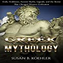 Greek Mythology: Gods, Goddesses, Ancient Myths, Legends, and the Stories That Changed Western Civilization Audiobook by Susan B. Koehler Narrated by Elizabeth Tebb