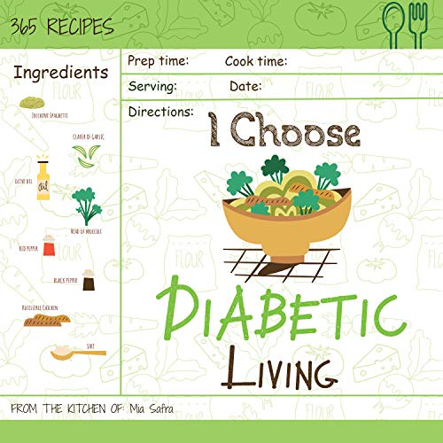 I Choose Diabetic Living: Reach 365 Happy And Healthy Days! [Diabetic Snack Cookbook, Diabetic Crockpot Cookbook, Diabetic Breakfast Cookbook, Simple Diabetes ... [Volume 2] (I Choose Healthy Living) by Mia Safra
