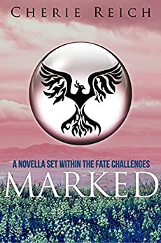 Marked: A novella set within The Fate Challenges by [Reich, Cherie]