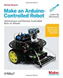 Make an Arduino-Controlled Robot, Margolis, Michael, 1449344372