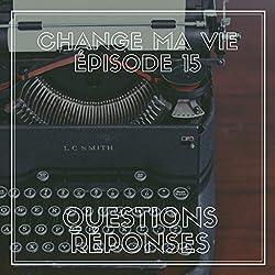 Questions - réponses (Change ma vie 15)