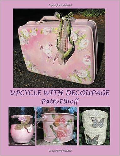 Upcycle with Decoupage Patti Elhoff 9781780560076 Amazon