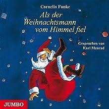 Als der Weihnachtsmann vom Himmel fiel Hörbuch von Cornelia Funke Gesprochen von: Karl Menrad