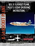 Bell X-1A Rocket Plane Pilot's Flight Operating Instructions, United States Air Force Staff, 1430308079
