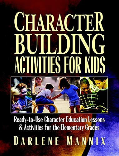 Character Building Activities for Kids: Ready-to-Use Character Education Lessons and Activities for the Elementary - Kids Building Character