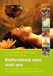 Bluthochdruck muß nicht sein: Die wertvollsten Tipps des Maharishi Ayurveda bei Bluthochdruck und Gefäßkrankheiten
