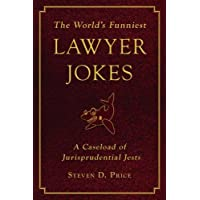 The World's Funniest Lawyer Jokes: A Caseload of Jurisprudential Jest