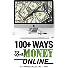 100 Ways to Make Money Online: How to Make Money from Home and Start Achieving Financial Freedom Today