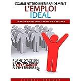 Comment trouver rapidement l'emploi idéal: Plan d'action pour augmenter votre salaire et vous épanouir dans votre vie professionnelle (French Edition)