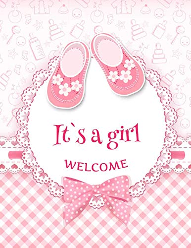 It's A Girl Welcome: Baby Shower Guest Book Sign In/Guest Registry with Gift Log, For Family and Friends, Woman, Men, Boys &Girls To write In Message, Advice, Wishes, Comments