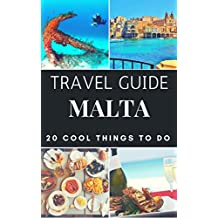Malta 2017 : 20 Cool Things to do during your Trip to Malta: Top 20 Local Places You Can't Miss! (Travel Guide Malta)