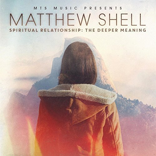 Spiritual Relationship: The Deeper Meaning by Shell, Matthew (2015-10-08) (08 Shell)