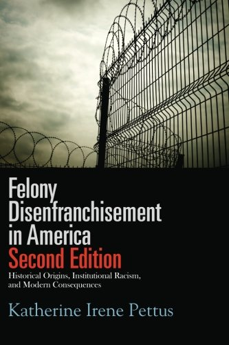 Felony Disenfranchisement in America, Second Edition: Historical Origins, Institutional Racism, and Modern Consequences