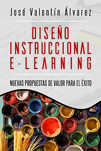 Diseño Instruccional e-Learning : Nuevas propuestas de valor para el éxito (Spanish Edition)
