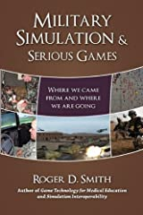 Military Simulation & Serious Games: Where We Came from and Where We Are Going Paperback
