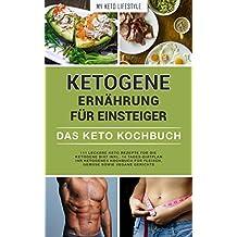 Ketogene Ernährung für Einsteiger | Das Keto Kochbuch: 111 leckere Keto Rezepte für die Ketogene Diät inkl. 14- Tages-Diätplan | Ihr Ketogenes Kochbuch ... sowie vegane Gerichte (German Edition)
