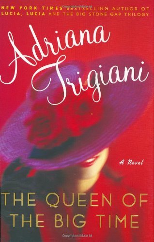 The Queen of the Big Time: A Novel (Trigiani, Adriana) cover