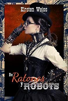 De Ratones y Robots libro español (Of Mice and Mechanicals - Spanish) (Spanish Edition) by [Weiss, Kirsten]