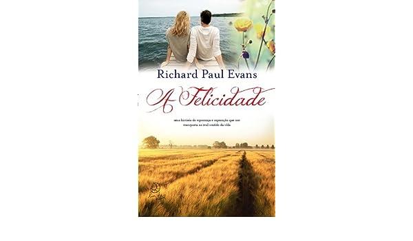 A Felicidade (Em Portuguese do Brasil): Richard Paul Evans: 9788580446555: Amazon.com: Books