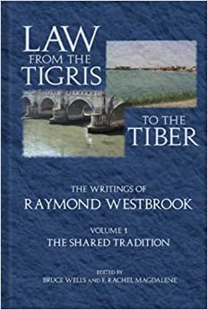 Law from the Tigris to the Tiber: The Writings of Raymond Westbrook: 2 vol set