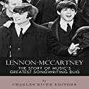Lennon-McCartney: The Story of Music's Greatest Songwriting Duo Audiobook by  Charles River Editors Narrated by Robin McKay