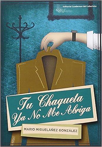 TU CHAQUETA YA NO ME ABRIGA: Mario Migueláñez González: 9788494535710: Amazon.com: Books