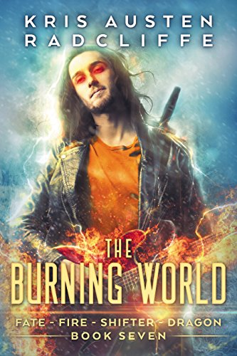 The Burning World (Fate Fire Shifter Dragon Book 7)