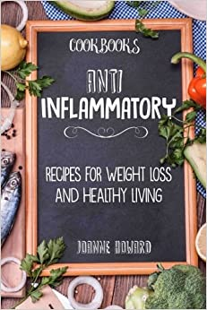 Book Cookbooks: Anti Inflammatory Recipes, Weight Loss, And Healthy Living (Nutrition)