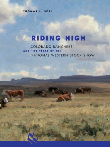Riding High: Colorado Ranchers and 100 Years of the National Western Stock -