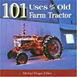 101 Uses for an Old Farm Tractor, Michael Dregni, 0896584968
