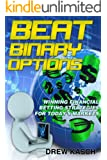 Beat Binary Options: Winning Financial Betting Strategies for Today's Markets