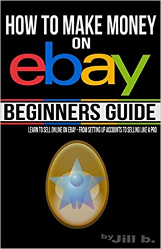 How To Make Money On Ebay Beginner S Guide Learn To Sell Online On Ebay From Setting Up Accounts To Selling Like A Pro Volume 1 B Jill 9781506003672 Amazon Com Books