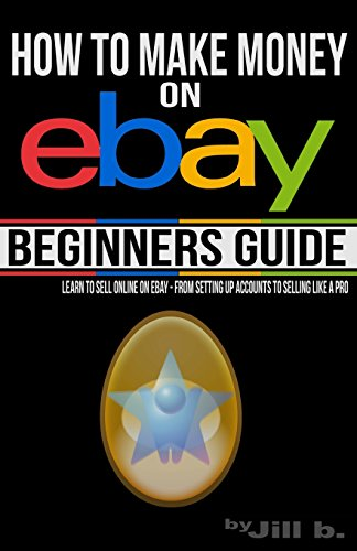 How to Make Money on eBay - Beginner's Guide: Learn to Sell Online on eBay - From Setting Up Accounts to Selling Like a Pro (Volume 1)