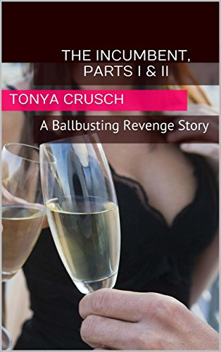 The Incumbent  Parts I & II: A Ballbusting Revenge Story (Ballbusting Nutcrackers Book 2)