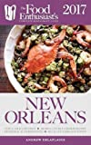 NEW ORLEANS - 2017: The Food Enthusiast s Complete Restaurant Guide