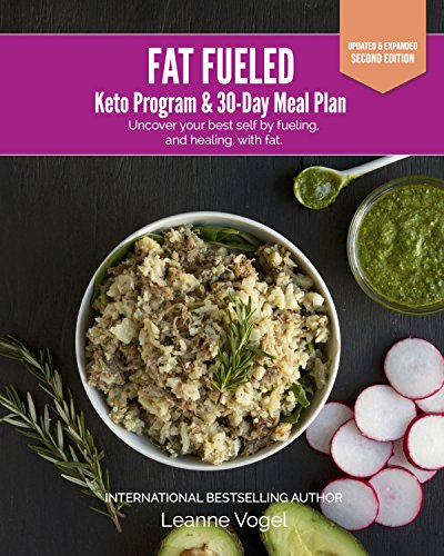 Fat Fueled: Keto Program & Meal Plan: Uncover your best self by fueling; and healing, with ketosis