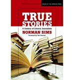 True Stories : A Century of Literary Journalism, Sims, Norman, 0810123142