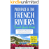 Provence Travel Guide: Provence & the French Riviera: Travel Guide Book-A Comprehensive 5-Day Travel Guide to Provence & the French Riviera, France & Unforgettable ... (Best Travel Guides to Europe Series)